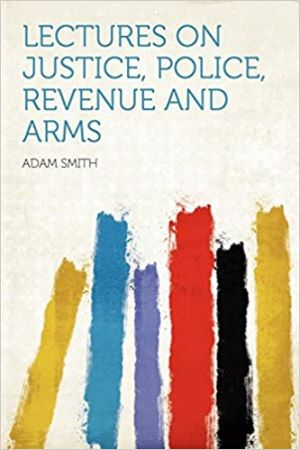 Lectures on Justice, Police, Revenue and Arms autor Adam Smith